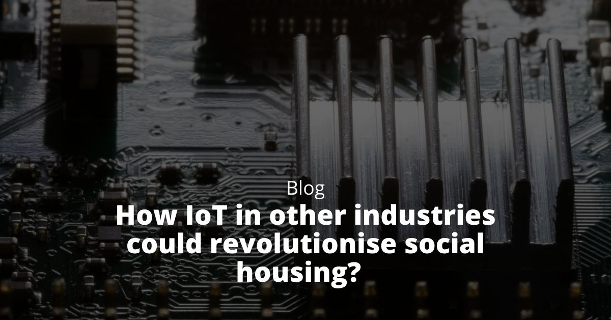 How IoT in other industries could revolutionise social housing?